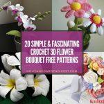20+ Simple & Fascinating Crochet 3D Flower Bouquet Free Patterns
